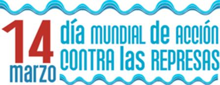 14 DE MARZO: DIA MUNDIAL DE ACCIÓN CONTRA LAS PRESAS
